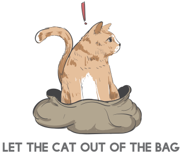 The idiom let the cat out of the bag.