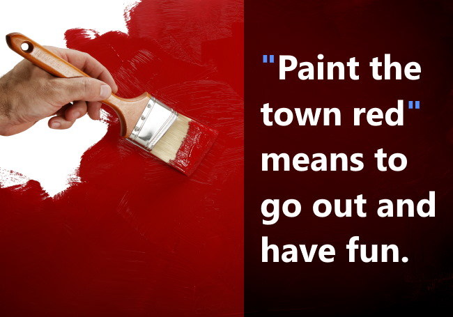 the phrase - paint the town red.